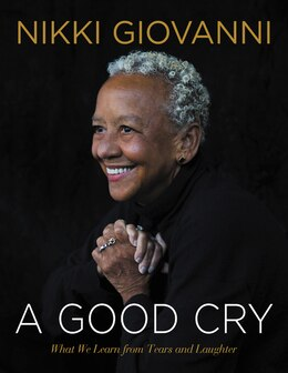 Book A Good Cry: What We Learn From Tears And Laughter by Nikki Giovanni