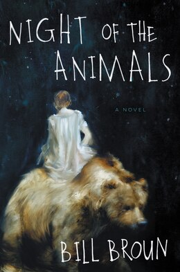 Book Night of the Animals: A Novel by Bill Broun