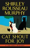 Cat Shout for Joy: A Joe Grey Mystery