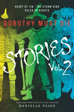 Book Dorothy Must Die Stories Volume 2: Heart of Tin, The Straw King, Ruler of Beasts by Danielle Paige