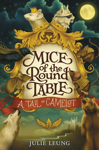 Mice Of The Round Table #1: A Tail Of Camelot by Julie Leung