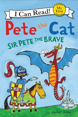 Book Pete the Cat: Sir Pete the Brave by James Dean