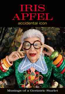 Iris Apfel: Accidental Icon by Iris Apfel