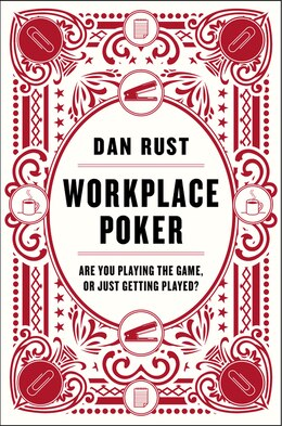 Book Workplace Poker: Are You Playing the Game, or Just Getting Played? by Dan Rust