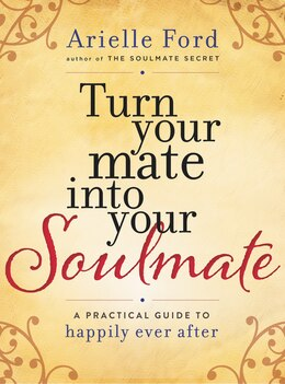 Book Turn Your Mate Into Your Soulmate: A Practical Guide to Happily Ever After by Arielle Ford