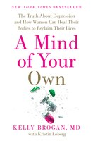 A Mind of Your Own: The Truth About Depression and How Women Can Heal Their Bodies to Reclaim Their…