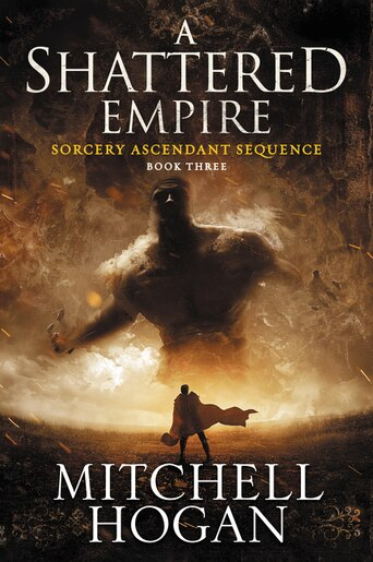 A Shattered Empire: Book Three of the Sorcery Ascendant Sequence by Mitchell Hogan