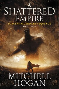 A Shattered Empire: Book Three of the Sorcery Ascendant Sequence