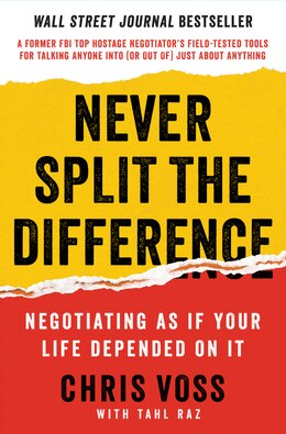 Book Never Split the Difference: Negotiating as if Your LIfe Depended on It by Chris Voss