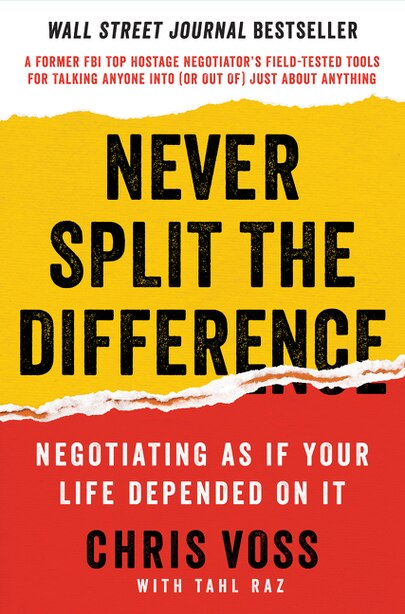 Never Split the Difference: Negotiating As If Your LIfe Depended On It by Chris Voss