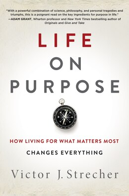 Book Life on Purpose: How Living for What Matters Most Changes Everything by Victor J. Strecher