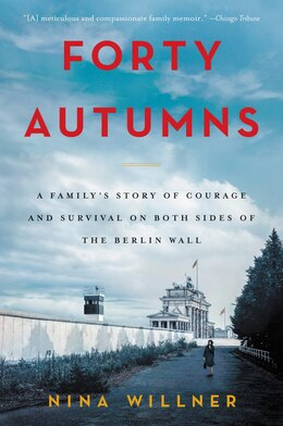 Book Forty Autumns: A Family's Story Of Courage And Survival On Both Sides Of The Berlin Wall by Nina Willner