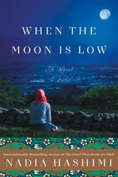 When the Moon Is Low: A Novel by Nadia Hashimi