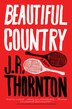 Beautiful Country: A Novel by J.R. Thornton
