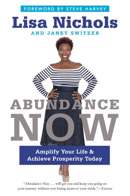 Book Abundance Now: Amplify Your Life & Achieve Prosperity Today by Lisa Nichols