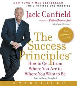 Book The Success Principles(tm) - 10th Anniversary Edition Cd: How to Get from Where You Are to Where… by Jack Canfield