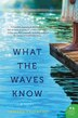 What The Waves Know: A Novel