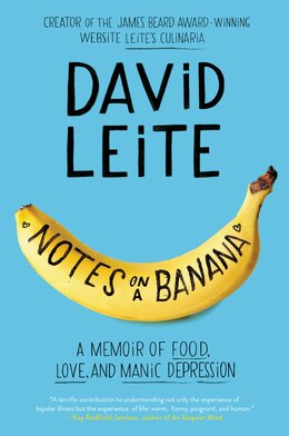 Book Notes On A Banana: A Memoir Of Food, Love And Manic Depression by David Leite
