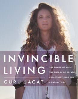 Book Invincible Living: The Power Of Yoga, The Energy Of Breath, And Other Tools For A Radiant Life by Guru Jagat