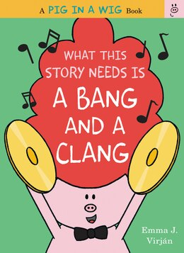 Book What This Story Needs Is a Bang and a Clang by Emma J. Virjan