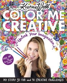 Book Color Me Creative: Unlock Your Imagination by Kristina Webb