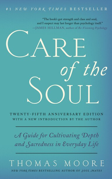 Care of the Soul, Twenty-fifth Anniversary Ed: A Guide for Cultivating Depth and Sacredness in Everyday Life by Thomas Moore