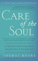 Care of the Soul, Twenty-fifth Anniversary Ed: A Guide for Cultivating Depth and Sacredness in…