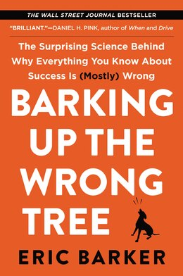 Book Barking Up The Wrong Tree: The Surprising Science Behind Why Everything You Know About Success Is… by Eric Barker