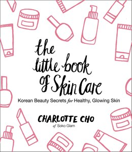 Book The Little Book Of Skin Care: Korean Beauty Secrets for Healthy, Glowing Skin by Charlotte Cho