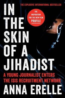 Book In The Skin Of A Jihadist: A Young Journalist Enters The Isis Recruitment Network by Anna Erelle