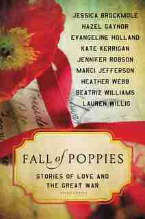 Fall of Poppies: Stories of Love and the Great War by Heather Webb
