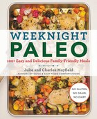 Book Weeknight Paleo: 100+ Easy And Delicious Family-friendly Meals by Julie Mayfield