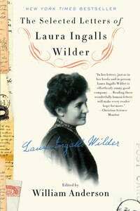 The Selected Letters Of Laura Ingalls Wilder: A Pioneer's Correspondence