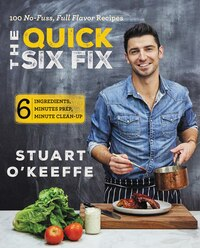 The Quick Six Fix: 100 No-Fuss, Full-Flavor Recipes - Six Ingredients, Six Minutes Prep, Six…