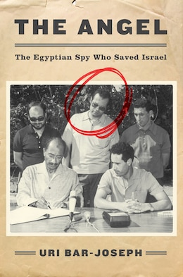 Book The Angel: The Egyptian Spy Who Saved Israel by Uri Bar-Joseph