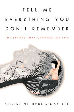 Book Tell Me Everything You Don't Remember: The Stroke That Changed My Life by Christine Hyung-Oak Lee