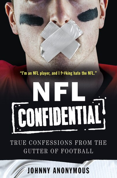 Nfl Confidential: True Confessions From The Gutter Of Football by Johnny Anonymous