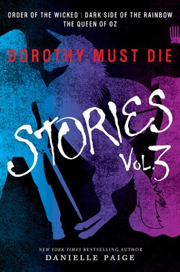 Book Dorothy Must Die Stories Volume 3: Order Of The Wicked, Dark Side Of The Rainbow, The Queen Of Oz by Danielle Paige