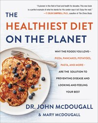 The Healthiest Diet on the Planet: Why the Foods You Love-Pizza, Pancakes, Potatoes, Pasta, and…