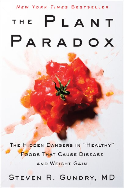The Plant Paradox: The Hidden Dangers In Healthy Foods That Cause Disease And Weight Gain by Steven R Gundry, Md