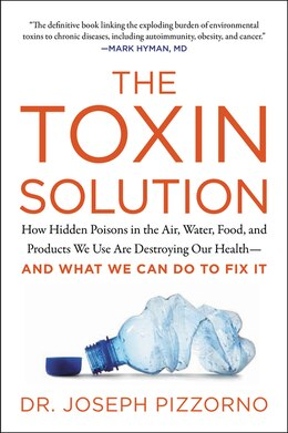 Book The Toxin Solution: How Hidden Poisons In The Air, Water, Food, And Products We Use Are Destroying… by Joseph Pizzorno