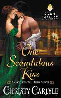 One Scandalous Kiss: An Accidental Heirs Novel by Christy Carlyle