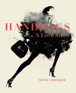 Book Handbags: A Love Story: Legendary Designs From Azzedine Alaïa To Yves Saint Laurent by Monica Botkier