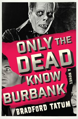 Book Only the Dead Know Burbank: A Novel by Bradford Tatum