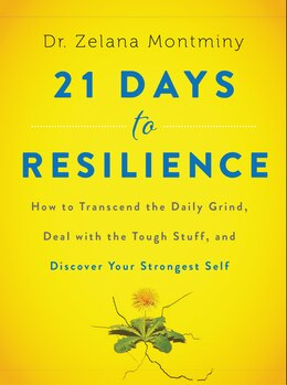 Book 21 Days to Resilience: How to Transcend the Daily Grind, Deal with the Tough Stuff, and Discover… by Zelana Montminy