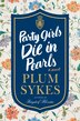 Party Girls Die In Pearls: An Oxford Girl Mystery by Plum Sykes