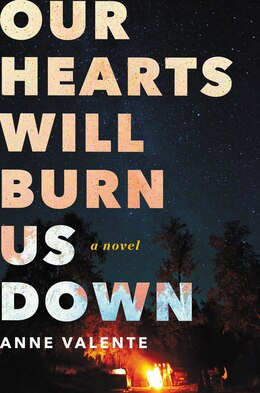 Book Our Hearts Will Burn Us Down: A Novel by Anne Valente