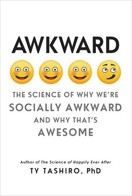 Book Awkward: The Science Of Why We're Socially Awkward And Why That's Awesome by Ty Tashiro