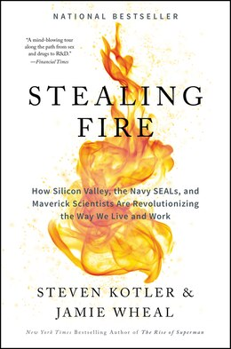 Book Stealing Fire: How Silicon Valley, The Navy Seals, And Maverick Scientists Are Revolutionizing The… by Steven Kotler