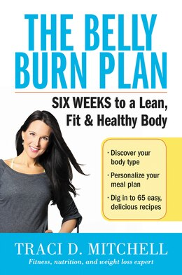 Book The Belly Burn Plan: Six Weeks To A Lean, Fit & Healthy Body by Traci D. Mitchell